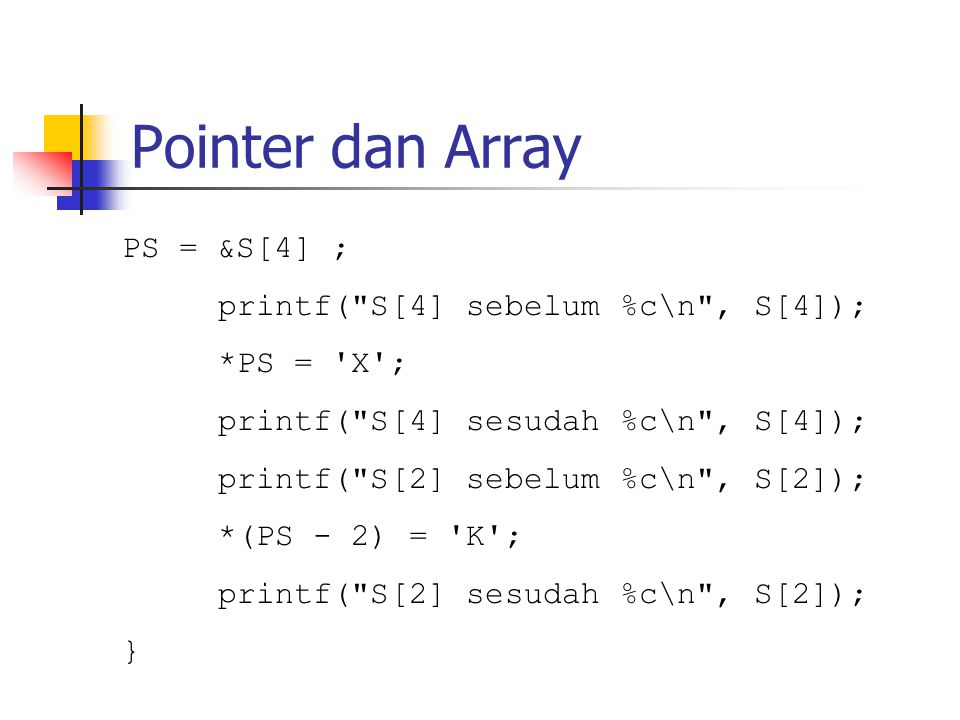 Pointer dan Array PS = &S[4] ; printf( S[4] sebelum %c\n , S[4]);